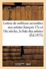 Lettres de Noblesse Accorda(c)Es Aux Artistes Franaais Xviie Et Xviiie...