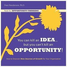 You Can Kill An Idea, But You Can't Kill An Opportunity: How to-ExLibrary