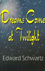 Dreams Come at Twilight by Edward Schwartz (Paperback / softback, 2000)