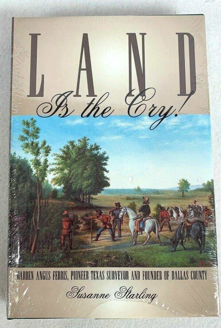 Land Is the Cry! Warren Angus Ferris Pioneer Texas Surveyor Founder of Dallas B3