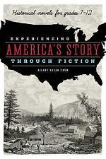Experiencing America's Story Through Fiction : Historical Novels for Grades...