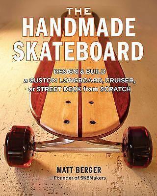 The Handmade Skateboard : Design and Build a Custom Longboard, Cruiser, or...