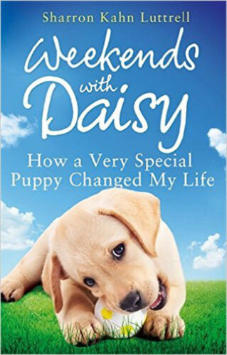 1 of 1 - Weekends with Daisy: How a Very Special Puppy Changed My Life, New, Luttrell, Sh