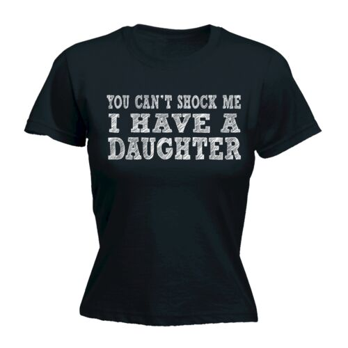 Women You Cant Shock Me Have Daughter Funny Dad Mum Mom FITTED T-SHIRT