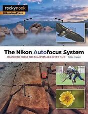 The Nikon Autofocus System : Mastering Focus for Sharp Images Every Time by...