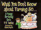 What You Don't Know About Turning 50...: A Funny Birthday Quiz by P.D. White (Paperback, 1999)