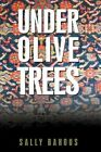 Under Olive Trees The Odyssey of a Palestinian American Family Sarah Bahous