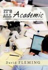 It's All Academic by David Fleming 9781450256957 Paperback 2010