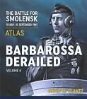 Barbarossa Derailed: The Battle for Smolensk 10 July-10 September 1941: Volume 4 : Atlas by Colonel David M. Glantz (Hardback, 2015)