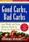 Good Carbs, Bad Carbs : Lose Weight and Enjoy Optimum Health by Eating the Right Carbs by Johanna Burani (2004, Paperback, Revised)
