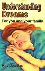 Understanding Dreams: For You and Your Family by Ray Douglas (Paperback, 2009)