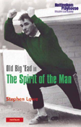 Very Good, Old Big 'Ead in the Spirit of the Man (Modern Plays), Lowe, Stephen,