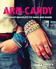 Arm Candy : Friendship Bracelets to Make and Share by Laura Strutt (2015, Paperback)