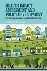 Health Impact Assessment and Policy Development: The Republic of Ireland and Northern Ireland by Monica O'Mullane (Hardback, 2015)