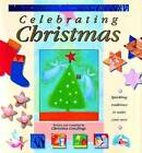 Celebrating Christmas: Create Your Own Sparkling Traditions by Christina Goodings (Hardback, 1998)