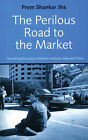 The Perilous Road to the Market: The Political Economy of Reform in Russia, India and China by Prem Shankar Jha (Paperback, 2002)