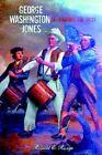 George Washington Jones Re-winning of The West by Ronald E Runge 9780595340736