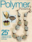 Polymer Pizzazz 2: 25+ Beautiful Jewelry Projects to Make and Wear by Kalmbach Books (Paperback, 2011)