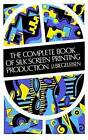 The Complete Book of Silk Screen Printing Production by J.I. Biegeleisen (Paperback, 1998)