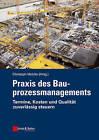 Praxis Des Bauprozessmanagements: Grossprojekte Kostengunstig Und Termingerecht Realisieren by Wiley-VCH Verlag GmbH (Paperback, 2013)