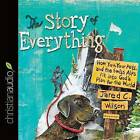 The Story of Everything: How You, Your Pets, and the Swiss Alps Fit Into God's Plan for the World by Jared C Wilson (CD-Audio, 2015)