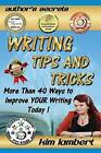 Writing Tips and Tricks: More Than 40 Ways to Improve Your Writing Today! by Kim Lambert (Paperback / softback, 2015)