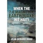 When The 7.0 Magnitude Earthquake Hit Haiti My Personal Experiences Paperback – 30 Jun 2015