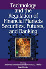 Technology and the Regulation of Financial Markets, Securities, Futures, and Banking: Securities, Futures, and Banking by Anthony Saunders, Lawrence J. White (Paperback, 1986)