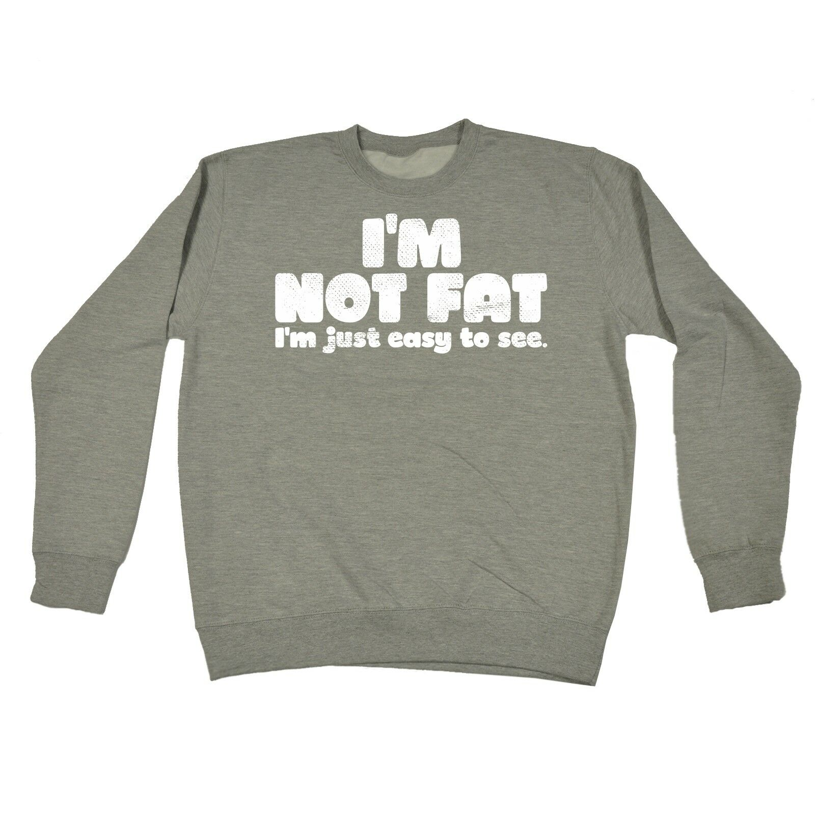 Im Not Fat Im Just Easy To See Funny Plus Sized Clothing Overweight SWEATSHIRT