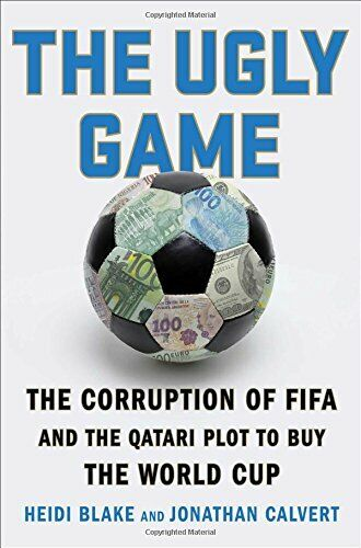 The Ugly Game: The Corruption of FIFA and the Qatari Plot to B .9781501131493,