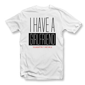 6057d13f3 I Have A Girlfriend T Shirt | Mens Womens Funny T-Shirts | Holiday ...