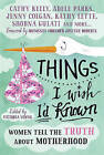 Things I Wish I'd Known: Women tell the truth about motherhood by Icon Books Ltd (Paperback, 2016)