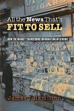 All the News That's Fit to Sell : How the Market Transforms Information into...