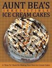"Aunt Bea's Irresistible Ice Cream Cakes a ""how To"" Book on Making Your Own"