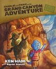 Charlie and Trike Grand Canyon Adventure by Ken Ham and Karen Hansel (2010, Spiral)