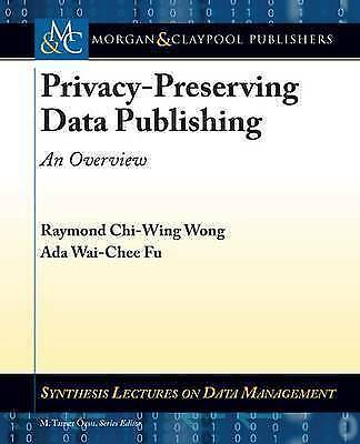 Privacy-Preserving Data Publishing: An Overview (Synthesis Lectures on Data Man
