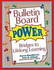Bulletin Board Power: Bridges to Lifelong Learning by Karen Hawthorne, Jane E. Gibson (Paperback, 2002)