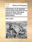 A Short Tour; Or, an Impartial and Accurate Description of the County of Clare, with Some Particular and Historical Observations. by John Lloyd (Paperback / softback, 2010)