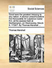 Good Laws the Greatest Blessing to Any Nation. a Sermon Preach'd Before the Honourable Sir Laurence Carter Knt. at the Assizes Held at Northampton, on Wednesday, March 8. 1726/7. by Thomas Marshall ... by Thomas Marshall (Paperback / softback, 2010)