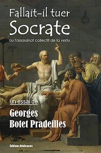 Fallait-il-tuer-Socrate-ou-l-039-assassinat-collectif-de-la-vertu-par-Georges-Botet