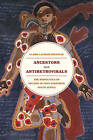Ancestors and Antiretrovirals: The Bio-politics of HIV/AIDS in Post-apartheid South Africa by Claire Laurier Decoteau (Paperback, 2013)