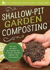 Shallow-Pit Garden Composting: The Easy, No-Smell, No-Turning Way to Create Organic Compost for Your Garden by Caleb Warnock (Paperback, 2017)