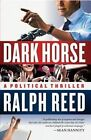 Dark Horse: A Political Thriller by Ralph Reed (Paperback / softback, 2010)