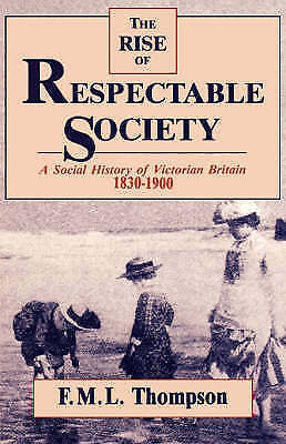 The Rise of Respectable Society: A Social History of Victorian Britain, 1830-190