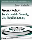Group Policy: Fundamentals, Security, and Troubleshooting by Jeremy Moskowitz (Paperback, 2008)