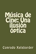 Música de Cine: una Ilusión óptica by Conrado Xalabarder (2013, Paperback)