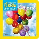 National Geographic Little Kids Look and Learn: Colours by National Geographic Kids (Board book, 2012)