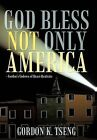 God Bless Not Only America: - Gordon's Godown of Quasi-Quatrain by Gordon K. Tseng (Hardback, 2011)