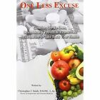 One Less Excuse: Concise, Up-To-Date, Scientifically Proven & Researched Information to Take Back Your Health by Christopher J Salah (Paperback / softback, 2014)