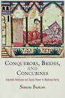 Conquerors, Brides, and Concubines: Interfaith Relations and Social Power in Medieval Iberia by Simon Barton (Hardback, 2015)